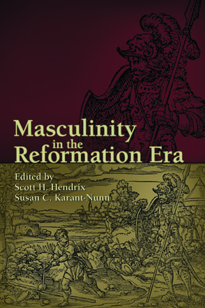 Cover image for Masculinity in the Reformation Era Edited by Scott H. Hendrix and Susan C. Karant-Nunn