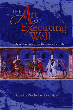 Cover image for The Art of Executing Well: Rituals of Execution in Renaissance Italy Edited by Nicholas Terpstra