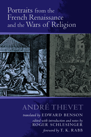 Cover image for Portraits from the French Renaissance and the Wars of Religion By André Thevet, Translated by Edward Benson, and Edited byRoger Schlesinger
