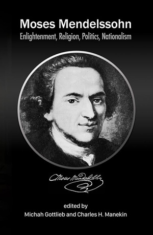 Cover image for Moses Mendelssohn: Enlightenment, Religion, Politics, Nationalism By Michah Gottlieb and Charles H. Manekin