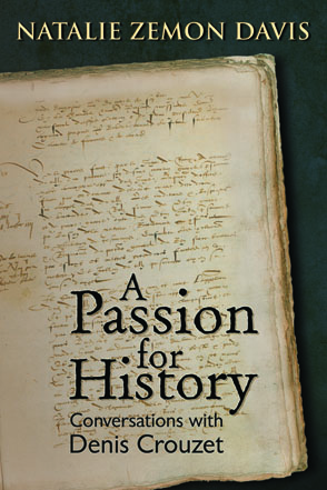 Cover image for Passion for History: Conversations with Denis Crouzet By Natalie Zemon Davis, Denis Crouzet, and Edited byMichael Wolfe