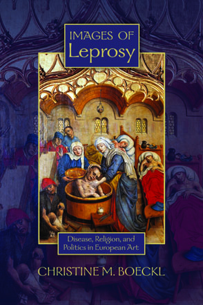 Cover image for Images of Leprosy: Disease, Religion, and Politics in European Art By Christine M. Boeckl