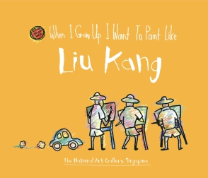 Cover image for When I Grow Up I Want to Paint Like Liu Kang By The National Gallery of Art, Singapore