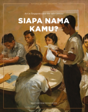 Cover image for Siapa Nama Kamu?  (Catalogue): Art in Singapore since the 19th Century