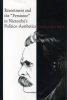 "Cover image for Resentment and the ""Feminine"" in Nietzsche's Politico-Aesthetics By Caroline  Joan S. Picart"