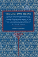 Cover image for The Long Lost Friend: A Collection of Mysterious and Invaluable Arts and Remedies, for Man as Well as Animals: Of Their Virtue and Efficacy in Healing Diseases, etc., the Greater Part of Which Was Never Published Until They Appeared in Print for the First Time in the U.S. in the Year 1820 By Johann Georg Hohman