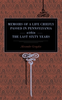 Cover for Memoirs of a Life Chiefly Passed in Pennsylvania Within the Last Sixty Years