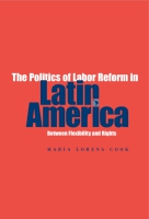 Cover image for The Politics of Labor Reform in Latin America: Between Flexibility and Rights By Maria Lorena Cook