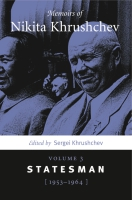 Cover image for Memoirs of Nikita Khrushchev: Volume 3: Statesman, 1953–1964 Edited by Sergei  Khrushchev