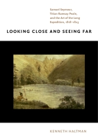 Cover image for Looking Close and Seeing Far: Samuel Seymour, Titian Ramsay Peale, and the Art of the Long Expedition, 1818–1823 By Kenneth Haltman