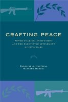 Cover image for Crafting Peace: Power-Sharing Institutions and the Negotiated Settlement of Civil Wars By Caroline A. Hartzell and Matthew Hoddie