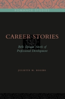 Cover image for Career Stories: Belle Époque Novels of Professional Development By Juliette M. Rogers