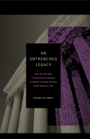 Cover image for An Entrenched Legacy: How the New Deal Constitutional Revolution Continues to Shape the Role of the Supreme Court By Patrick M. Garry