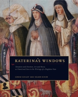 Cover image for Katerina's Windows: Donation and Devotion, Art and Music, as Heard and Seen in the Writings of a Birgittine Nun By Corine Schleif and Volker Schier