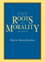 Cover image for The Roots of Morality By Maxine Sheets-Johnstone
