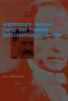 Book cover for Argentina's Radical Party and Popular Mobilization, 19161930: By Joel Horowitz