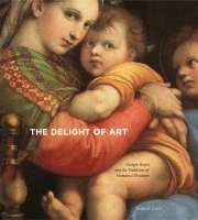Cover image for The Delight of Art: Giorgio Vasari and the Traditions of Humanist Discourse By David Cast
