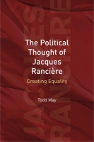 Cover image for The Political Thought of Jacques Rancière: Creating Equality By Todd May