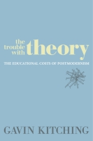 Cover image for The Trouble with Theory: The Educational Costs of Postmodernism By Gavin Kitching