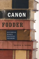 book cover for Canon Fodder: Historical Women Political Thinkers by Penny A. Weiss