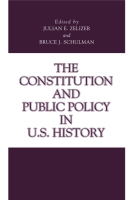 Cover image for The Constitution and Public Policy in U.S. History Edited by Julian E. Zelizer and Bruce J. Schulman