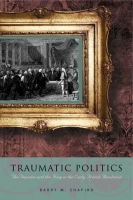 Cover image for the book Traumatic Politics By Barry M. Shapiro