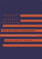 Cover image for Blacks and the Quest for Economic Equality: The Political Economy of Employment in Southern Communities in the United States By James W. Button, Barbara A. Rienzo, and Sheila L. Croucher