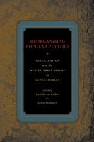 Cover image for Reorganizing Popular Politics: Participation and the New Interest Regime in Latin America Edited by Ruth Berins Collier and Samuel Handlin