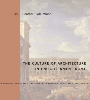 Cover image for The Culture of Architecture in Enlightenment Rome By Heather Hyde Minor