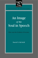 Cover image for An Image of the Soul in Speech: Plato and the Problem of Socrates By David N. McNeill
