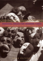 Book cover for Medieval Roles for Modern Times: Theater and the Battle for the French Republic By Helen Solterer