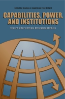 Cover image for Capabilities, Power, and Institutions: Toward a More Critical Development Ethics Edited by Stephen L. Esquith and Fred Gifford