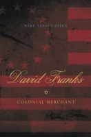 Cover image for David Franks: Colonial Merchant By Mark Abbott Stern
