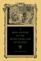 Cover image for the book A Brief History of the Artist from God to Picasso By Paul Barolsky