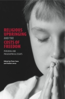 Cover image for the book Religious Upbringing and the Costs of Freedom Edited by Peter Caws and Stefani Jones