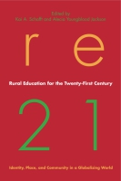 Cover image for the book Rural Education for the Twenty-First Century Edited by Kai A. Schafft and Alecia Youngblood Jackson