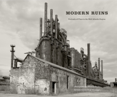 Cover image for Modern Ruins: Portraits of Place in the Mid-Atlantic Region Photographs by Shaun O'Boyle and with an Introduction by Geoff Manaugh
