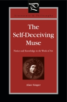 Cover image for The Self-Deceiving Muse: Notice and Knowledge in the Work of Art By Alan Singer