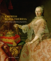 Cover image for the book Empress Maria Theresa and the Politics of Habsburg Imperial Art By Michael Yonan