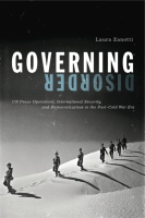 Cover image for Governing Disorder: UN Peace Operations, International Security, and Democratization in the Post–Cold War Era By Laura Zanotti