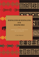 Cover image for Decentralization and Recentralization in the Developing World: Comparative Studies from Africa and Latin America By J. Tyler Dickovick