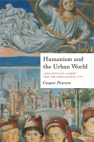Book cover for Humanism and the Urban World: Leon Battista Alberti and the Renaissance City By Caspar Pearson
