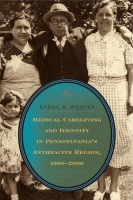 Cover image for the book Medical Caregiving and Identity in Pennsylvania's Anthracite Region, 1880�2000 By Karol K. Weaver
