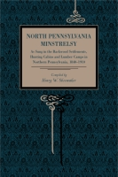 Book cover for North Pennsylvania Minstrelsy: As Sung in the Backwood Settlements, Hunting Cabins and Lumber Camps in Northern Pennsylvania, 18401910 Compiled by Henry W. Shoemaker