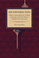 Book cover for Old Schuylkill Tales: A History of Interesting Events, Traditions and Anecdotes of the Early Settlers of Schuylkill County, Pennsylvania By Ella Zerbey Elliott