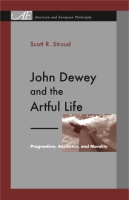 book cover for John Dewey and the Artful Life: Pragmatism, Aesthetics, and Morality by Scott R. Stroud
