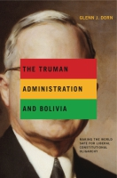 Cover image for the book The Truman Administration and Bolivia By Glenn J. Dorn