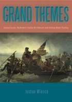 book cover for Grand Themes: Emanuel Leutze, Washington Crossing the Delaware, and American History Painting by Jochen Wierich