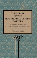 Cover for Tulip Ware of the Pennsylvania-German Potters