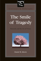 Cover image for The Smile of Tragedy: Nietzsche and the Art of Virtue By Daniel R. Ahern